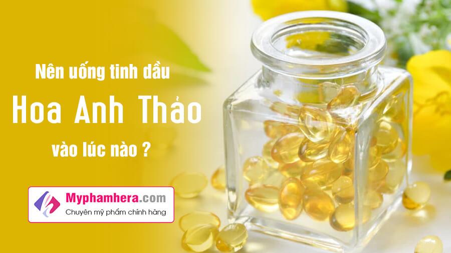 nên uống tinh dầu hoa anh thảo vào lúc nào myphamhera.com